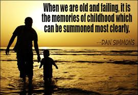 Quotes child life with photos: When we are old and failing it is the memories of childhood which can be summoned most Cleary.