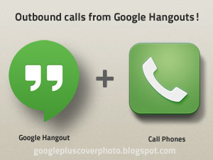 New Google Hangouts + Phone Calls