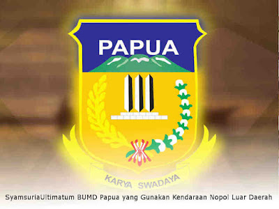 Syamsuria Ultimatum BUMD Papua yang Gunakan Kendaraan Nopol Luar Daerah