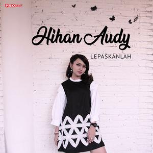 Jihan Audy - Lepaskanlah