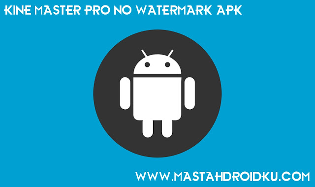 Download Kinemaster Pro Prime Edition Mod No Watermark Apk