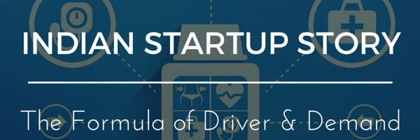 The Formula of Driver and Demand- Indian Startups story via