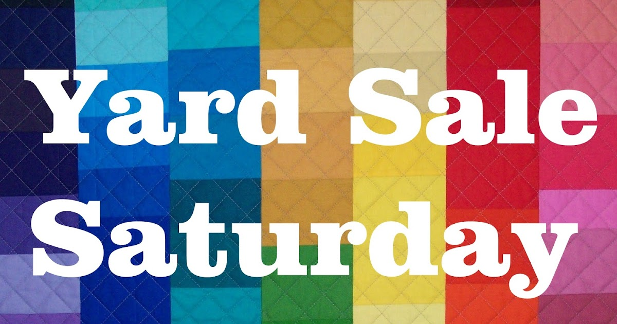Busy Hands Quilts Yard Sale Saturday June 2016