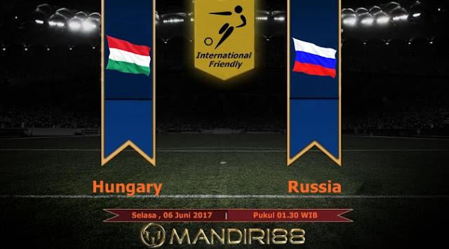 Prediksi Bola : Hungary Vs Russia , Selasa 06 Juni 2017 Pukul 01.30 WIB