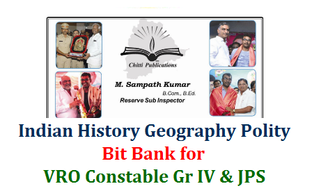 Download Indian History, Geography Indian Polity Bit Bank which contains more than 10,000 Bits prepared Chitti Publications. indian-geography-history-polity-bit-bank-for-vro-constables-panchayat-secretary-download Very Useful Study Material for TSPSC VRO TSLPRB Constable Group IV and Panchayat Raj Department Recruitment Exam Panchayat Secretaries Download here. Mr Sampath Kumar who is working as Sub Inspector of Police, who is dispursing Social Service for Telangana Govt Job Aspirants by Providing Study Materials Bit Banks and Model Question Papers for Free through CHITTI Publication which has been being appreicated by Telangana eminent personalities Harish Rao Garu, Srihari Garu and many Officials. This is an effort to reach more Govt Job aspirants to make them Telangana Job Holder on behalf of Mr Sampath Kumar, SI - Thank You