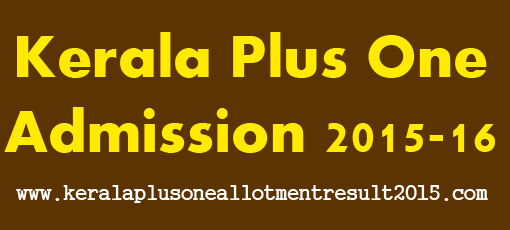 Kerala Higher Secondary Plus One Admission 2015-16 procedure is all ready to start, kerala plus one allotment 2015, kerala +1 allotment result 2015, kerala +1 one admission 2015, www.hscap.kerala.gov.in 2015, plus one hscap 2015, plus one allotment 2015 dates, Plus one admission dates 2015, plus one allotment 2015, plus one allotment Single Window 2015,