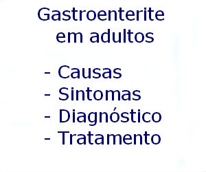 Gastroenterite em adultos causas sintomas diagnóstico tratamento prevenção riscos complicações
