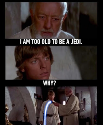 I'm Too old To Be A Jedi