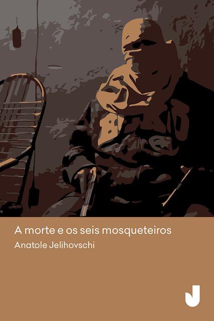 A morte e os seis mosqueteiros - Anatole Jelihovschi