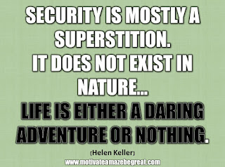 """33 Happiness Quotes To Inspire Your Day: """"Security is mostly a superstition. It does not exist in nature…. Life is either a daring adventure or nothing."""" - Helen Keller"""