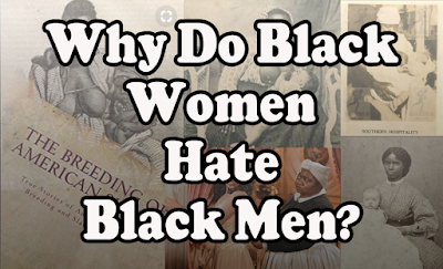 Why%2BDo%2BBlack%2BWomen%2BHate%2BBlack%2BMen.png?width=320