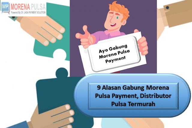 9 Alasan Gabung Morena Pulsa Payment, Distributor Pulsa Termurah