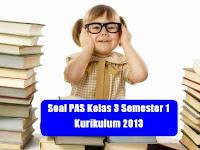 Soal PAS Kelas 3 Semester 1 Kurikulum 2013