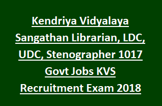 Kendriya Vidyalaya Sangathan Librarian, LDC, UDC, Stenographer 1017 Govt Jobs KVS Recruitment Exam 2018 Notification