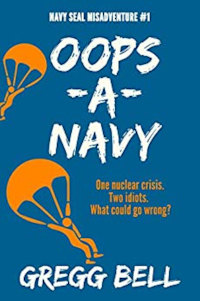 Oops-A-Navy (Navy SEAL Misadventure Book 1) book promotion by Gregg Bell