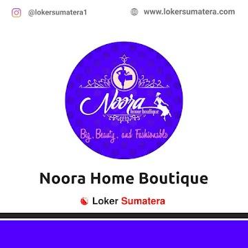 Lowongan Kerja Pekanbaru: Noora Home Boutique Mei 2021