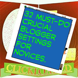 32 must-do crucial blogger settings for novices.