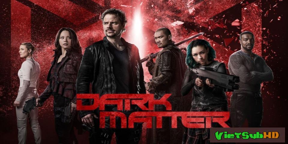 Phim Vật Chất Bí Ẩn (phần 3) Tập 13/13 VietSub HD | Dark Matter (season 3) 2017