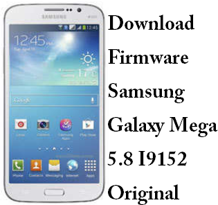 Download Firmware Samsung Galaxy Mega 5.8 I9152 Original