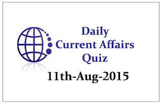 Current Affairs Quiz- 11th August 2015