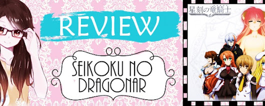 ♡ REVIEW !! SEIKOKU NO DRAGONAR ♡