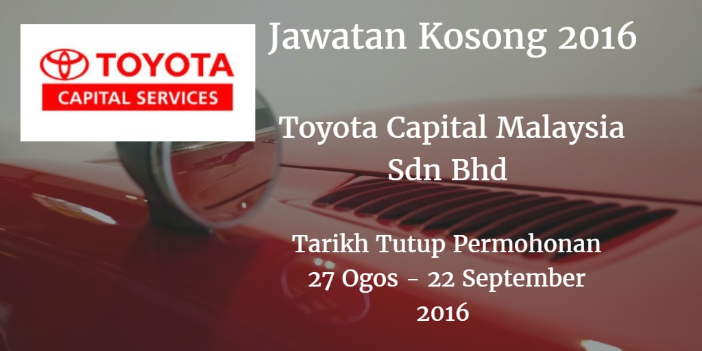 Jawatan Kosong Toyota Capital Malaysia Sdn Bhd 27 Ogos - 22 September 2016