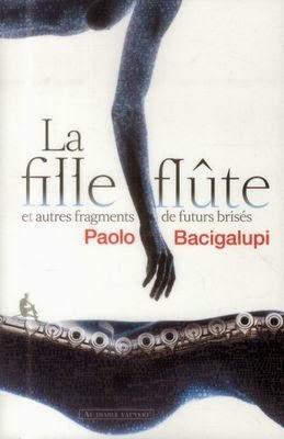 La fille flûte et autres fragments de futurs brisés - Paolo Bacigalupi