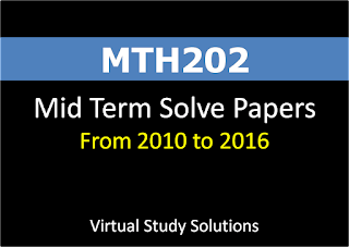 MTH202 Midterm Solved Papers 2010-2016