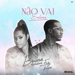 Bruna Tatiana feat. Fally Ipupa – Não Vai Embora Download MP3 (2018)