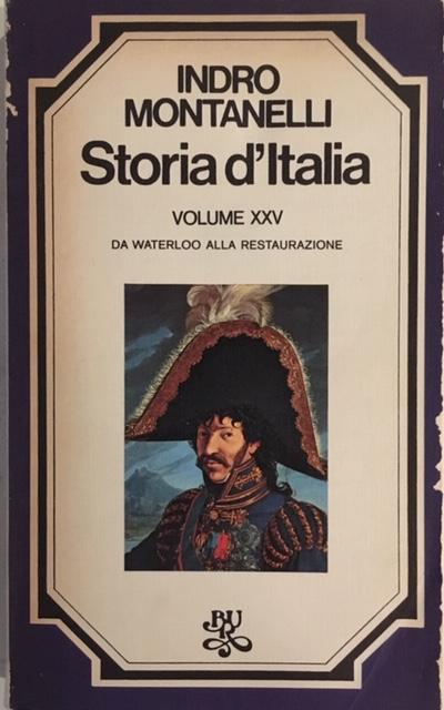 Indro Montanelli - Storia d'Italia. Volume XXV. Da Waterloo alla Restaurazione. Anno 1976. Rizzoli - Editore, Milano