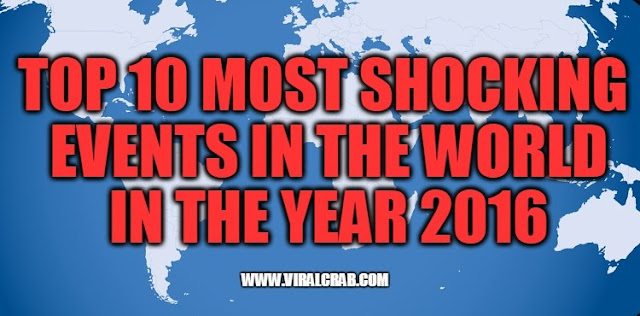 10 most shocking events in 2016