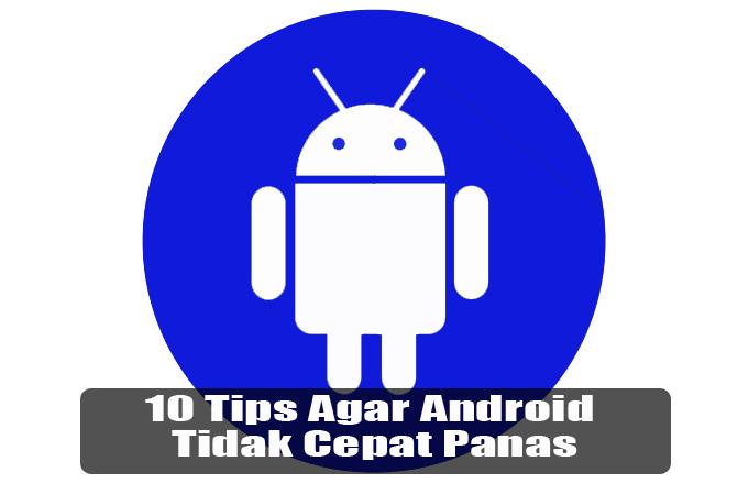 10 Tips Agar Android Tidak Cepat Panas