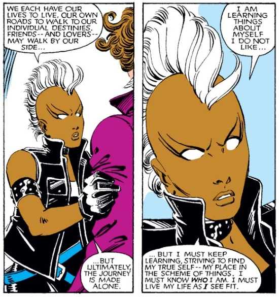 Two panels of Storm addressing Kitty Pryde. In the first, she says, 'We each have our own lives to live, our own roads to walk to our individual destinies. Friends—and lovers—may walk by our side, but ultimately the journey is made alone.' In the next, she says, 'I am learning things about myself I do not like, but I must keep learning, striving to find my true self—my place in the scheme of things. I must know who I am. I must live my life as I see fit.'