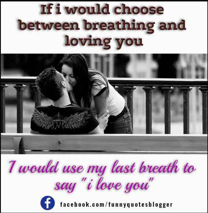 """If i would choose between breathing and loving you, i would use my last breath to say """"i love you"""""""