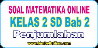 Soal Online Matematika Kelas 2 SD Bab 2 Penjumlahan - Langsung Ada Nilainya