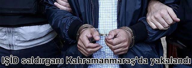 IŞİD saldırganı Kahramanmaraş'da yakalandı