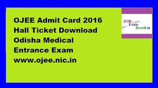 OJEE Admit Card 2016 Hall Ticket Download Odisha Medical Entrance Exam www.ojee.nic.in