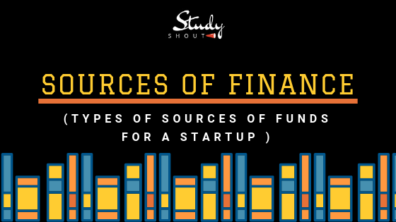 Sources of Finance for Startup - StudyShout, Sources of funds, money