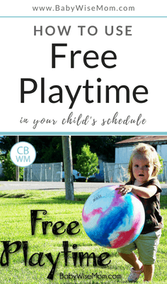 How To Use Free Playtime In Your Child's Schedule - Babywise Mom