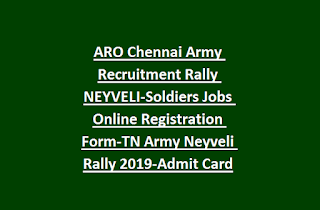 ARO Chennai Army Recruitment Rally NEYVELI-Soldiers Jobs Online Registration Form-TN Army Neyveli Rally 2019-Admit Card