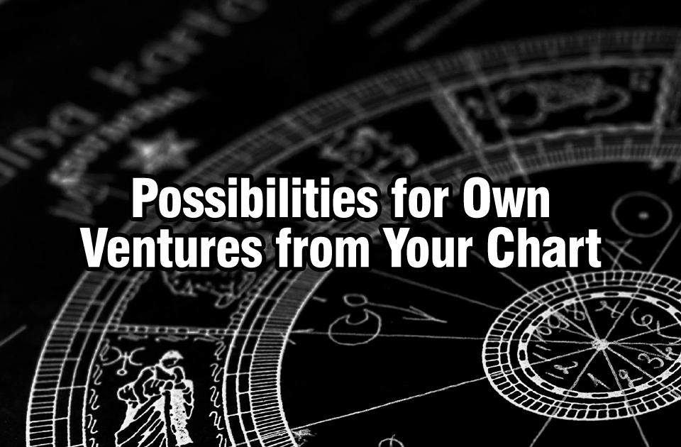 Possibilities for Own Ventures from Your Chart