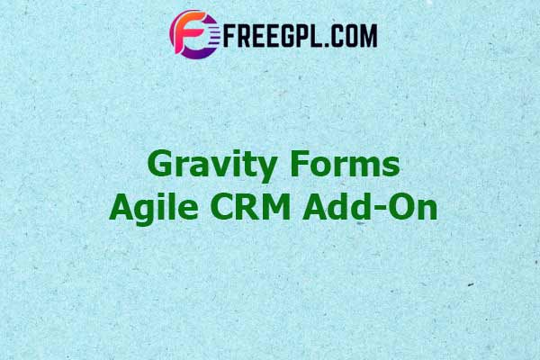 Gravity Forms Agile CRM Add-On Nulled Download Free