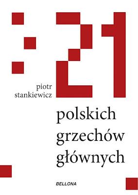"""Gorzki kęs polskości – oksiążce """"21polskich grzechów głównych"""" Piotra Stankiewicza"""