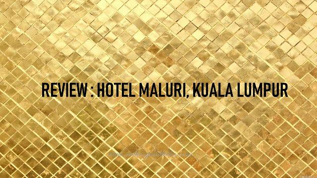 Review : Hotel Maluri, Kuala Lumpur