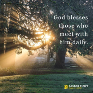 God Blesses Those Who Meet with Him Daily by Rick Warren