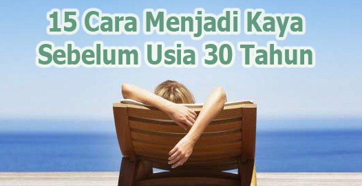 15 Cara Menjadi Kaya Sebelum Usia 30 Tahun
