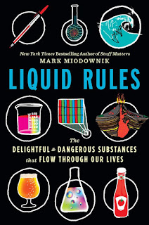 all about Liquid Rules: The Delightful and Dangerous Substances That Flow Through Our Lives by Mark Miodownik