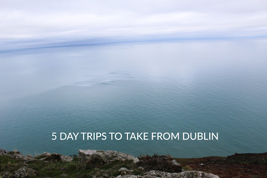 5 GREAT DAY TRIPS FROM DUBLIN
