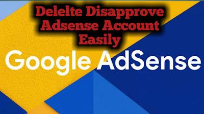 Delete Adsense Account, Delete Disapprove adsense Account,