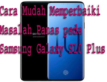 Cara Mudah Memperbaiki Masalah Panas pada Samsung Galaxy S10 Plus